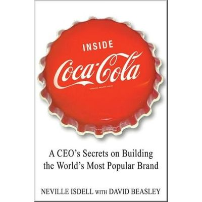Inside Coca-cola - a Ceo's Life Story On Building The World's Most Popular Brand