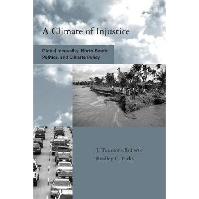 A Climate Of Injustice - Global Inequality, North-South Politics, And Climate Policy