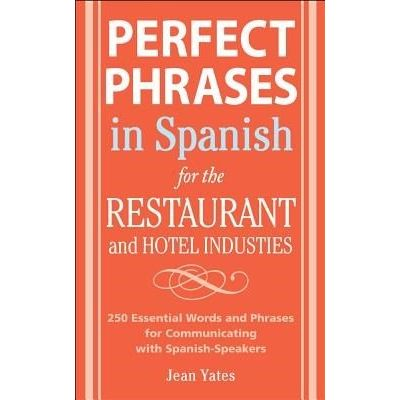 Perfect Phrases In Spanish For The Hotel And Restaurant Industries - 500 + Essential Words And Phrases For Communicating