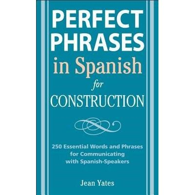 Perfect Phrases In Spanish For Construction - 500 + Essential Words And Phrases For Communicating With Spanish-Speakers