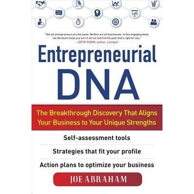 Entrepreneurial DNA - The Breakthrough Discovery That Aligns Your Business To Your Unique Strengths