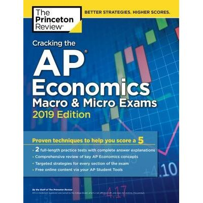 Cracking The AP Economics Macro & Micro Exams, 2019 Edition - Practice Tests & Proven Techniques To Help You Score A 5