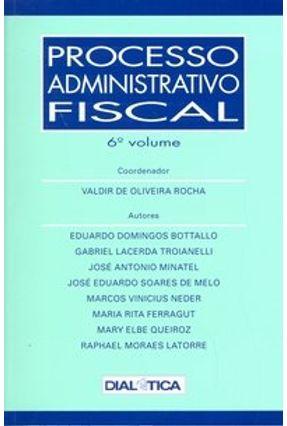 Processo Administrativo Fiscal - 6º Volume - Rocha,Valdir de Oliveira | Hoshan.org