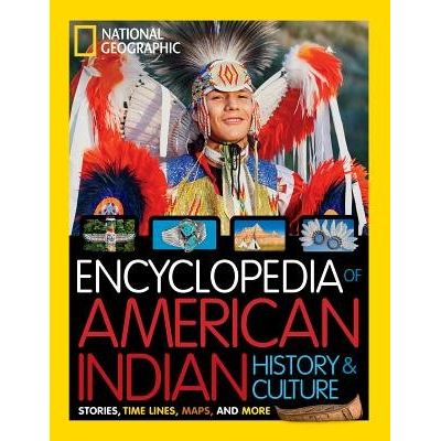 National Geographic Kids Encyclopedia Of American Indian History And Culture - Stories, Timelines, Maps, And More
