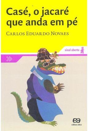 Casé, o Jacaré Que Anda Em Pé - Col. Sinal Aberto - Nova Ortografia - Novaes,Carlos Eduardo pdf epub