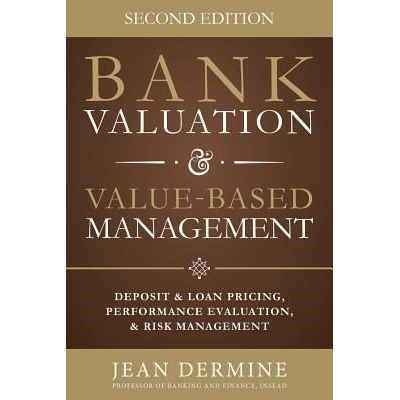 Bank Valuation And Value Based Management - Deposit And Loan Pricing, Performance Evaluation, And Risk, 2nd Edition