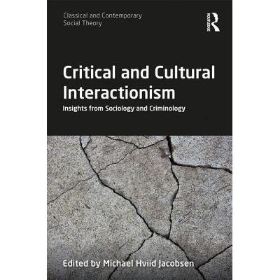 Critical And Cultural Interactionism - Insights From Sociology And Criminology