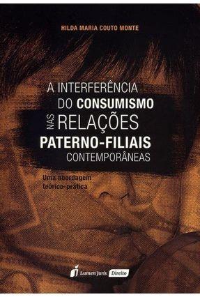 A Interferência do Consumismo Nas Relações Paterno - Filiais Contemporâneas - Monte,Hilda Maria Couto | Tagrny.org