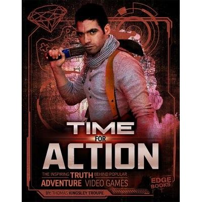 Time For Action - The Inspiring Truth Behind Popular Adventure Video Games