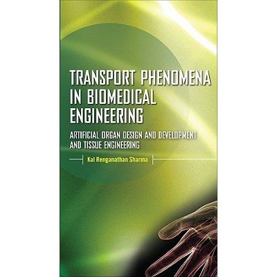 Transport Phenomena In Biomedical Engineering: Artificial Organ Design And Development, And Tissue Engineering