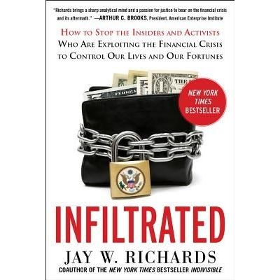 Infiltrated - How To Stop The Insiders And Activists Who Are Exploiting The Financial Crisis To Control Our Lives And Ou