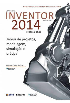 Autodesk Inventor 2014 Professional - Teoria de Projetos, Modelagem, Simulação e Prática - Cruz,Michele David da | Hoshan.org