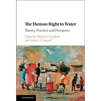 The Human Right To Water - Theory, Practice And Prospects