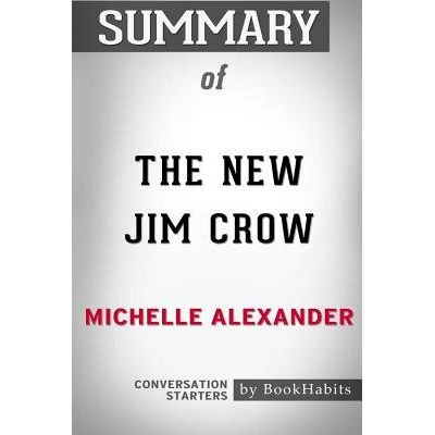 Summary Of The New Jim Crow By Michelle Alexander - Conversation Starters
