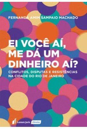 Ei Você Aí, Me Dá Um Dinheiro Aí? - 2017 - Machado,Fernanda Amim Sampaio   Hoshan.org