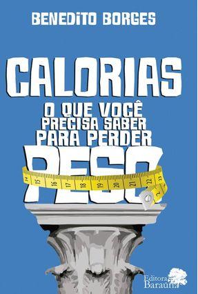 Calorias -  o Que Você Precisa Saber Para Perder Peso - Benedito Borges pdf epub