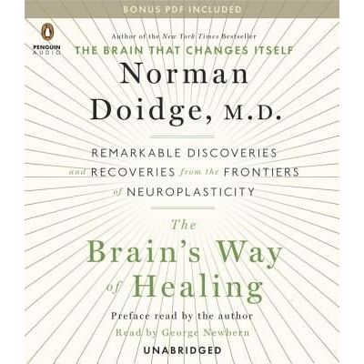 The Brain's Way Of Healing - Remarkable Discoveries And Recoveries From The Frontiers Of Neuroplasticity