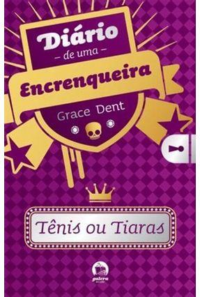Tênis ou Tiaras - Diário de uma Encrenqueira - Galera - Dent Grace | Hoshan.org