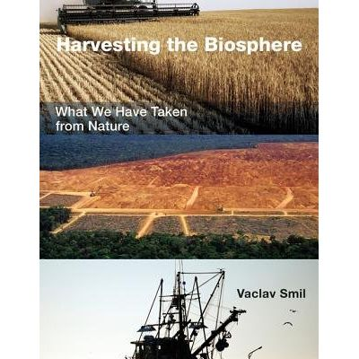 Harvesting The Biosphere - What We Have Taken From Nature