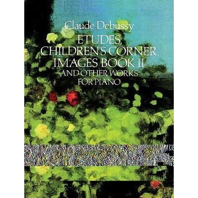 Etudes, Children's Corner, Images Book II - And Other Works For Piano