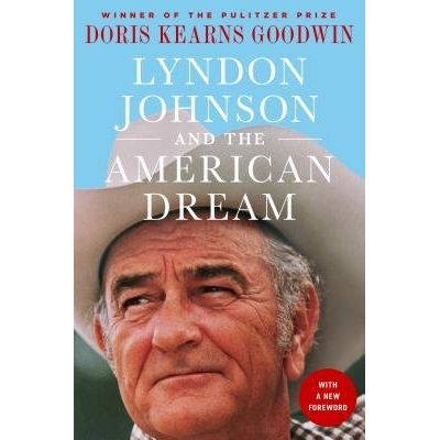 Lyndon Johnson And The American Dream - The Most Revealing Portrait Of A President And Presidential Power Ever Written