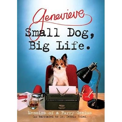 Small Dog, Big Life - Memoirs Of A Furry Genius