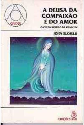 A Deusa da Compaixão e do Amor - Blofeld,John pdf epub