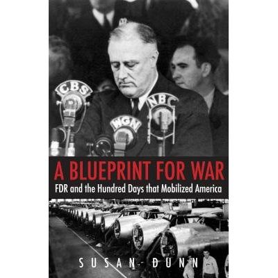 A Blueprint For War - FDR And The Hundred Days That Mobilized America