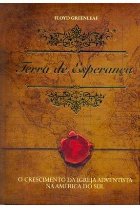 Terra de Esperança - o Crescimento da Igreja Adventista Na América do Sul - Greenleaf,Floyd | Hoshan.org