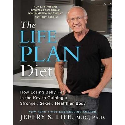 The Life Plan Diet - How Losing Belly Fat Is The Key To Gaining A Stronger, Sexier, Healthier Body