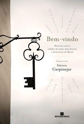 Bem-vindo - Bem-vindo - Historias Com As Cidades de Nomes Mais Bonitos e Misteriosos do Brasil - Carpinejar,Fabricio   Nisrs.org