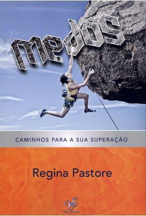 Medos - Caminhos Para a Sua Superação - Pastore,Regina   Hoshan.org