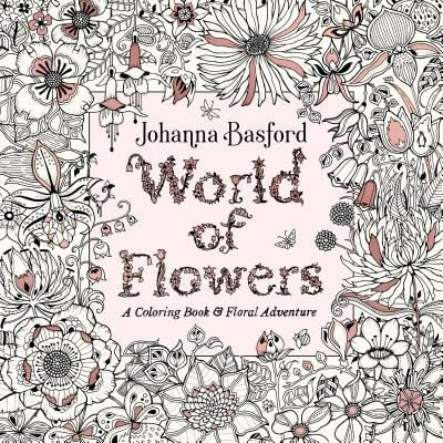 World Of Flowers - A Coloring Book And Floral Adventure