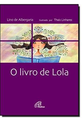 O Livro De Lola - Albergaria,Lino de Linhares,Thais   Hoshan.org