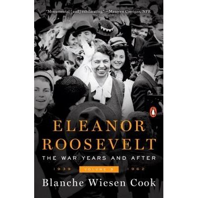 Eleanor Roosevelt - Vol. 3 - The War Years And After 1939-1962