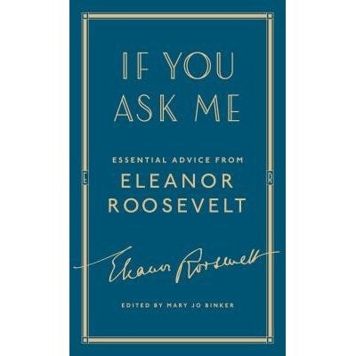 If You Ask Me - Essential Advice From Eleanor Roosevelt