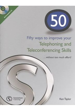 Fifty Ways To Improve Your Telephoning And Teleconferencing Skills - Taylor,Ken | Nisrs.org