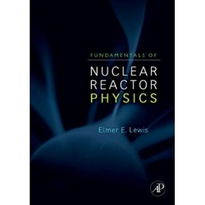 Fundamentals of Nuclear Reactor Physics