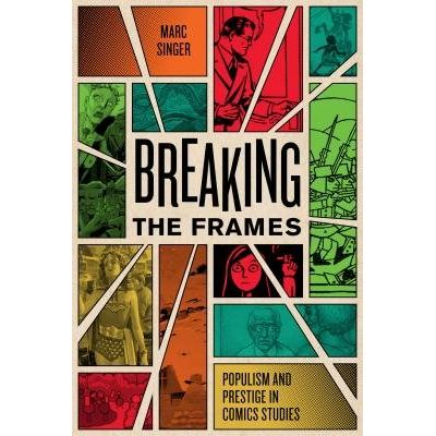 Breaking The Frames - Populism And Prestige In Comics Studies
