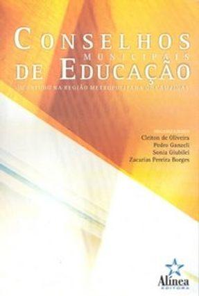 Conselhos Municipais de Educação : Um Estudo na Região Metropolitana de Campinas - Oliveira,Cleiton de Outros Ganzeli,Pedro Giubilei,Sonia | Hoshan.org