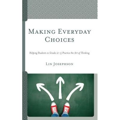 Making Everyday Choices - Helping Students In Grades 2-5 Practice The Art Of Thinking