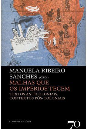 Malhas Que Os Impérios Tecem - Textos Anticoloniais, Contextos Pós-Coloniais - Manuela Ribeiro Sanches | Nisrs.org