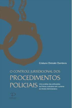 O Controle Jurisdicional Dos Procedimentos Policiais - Dambros,Cristiano Dressler pdf epub
