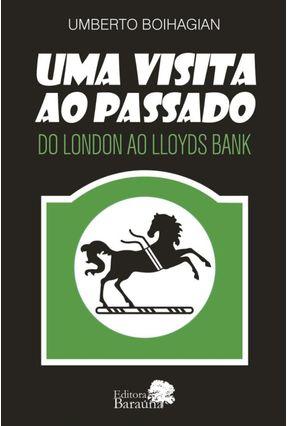 Uma Visita ao Passado Uma Visita ao Passado - do London ao Lloyds Bank - Umberto Boihagian | Tagrny.org