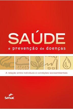 Saúde e Prevenção De Doenças: A Relação Entre Indivíduos e Condiçoes Socioambientais - Senac Senac pdf epub