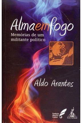 Alma Em Fogo - Memórias de Um Militante Político - Arantes,Aldo Boron,A.A. pdf epub
