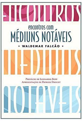 Encontros com Médiuns Notáveis - 3ª Ed. 2006 - Falcão,Waldemar pdf epub