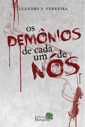 Os Demônios De Cada Um De Nós - Ferreira,Leandro S.   Hoshan.org
