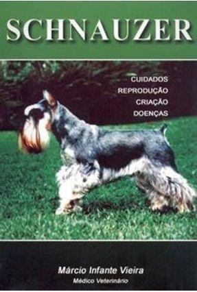 Edição antiga - Schnauzer - Cuidados - Reprodução - Criação - Doenças - 3ª Ed. - Infante Vieira,Marcio | Hoshan.org