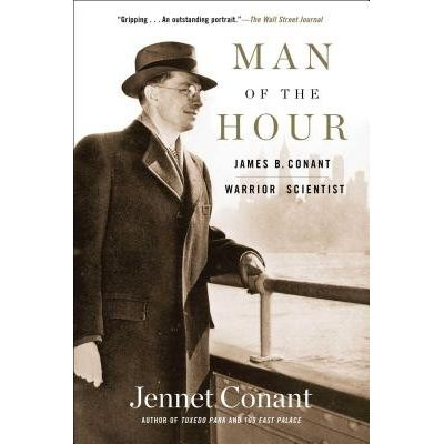 Man Of The Hour - James B. Conant, Warrior Scientist